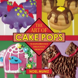 The Art of Cake Pops: 75 Dangerously Delicious Designs  by  Noel Muniz