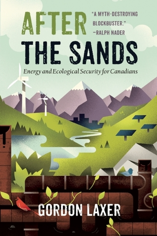 After the Sands: Energy and Ecological Security for Canadians  by  Gordon Laxer
