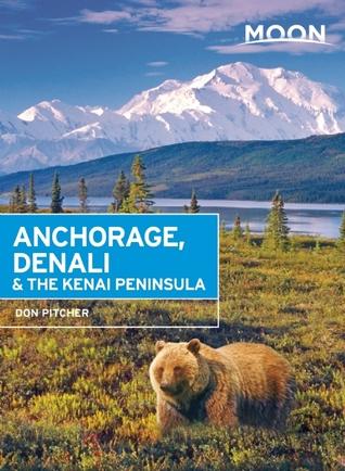 Moon Anchorage, Denali & the Kenai Peninsula  by  Don Pitcher