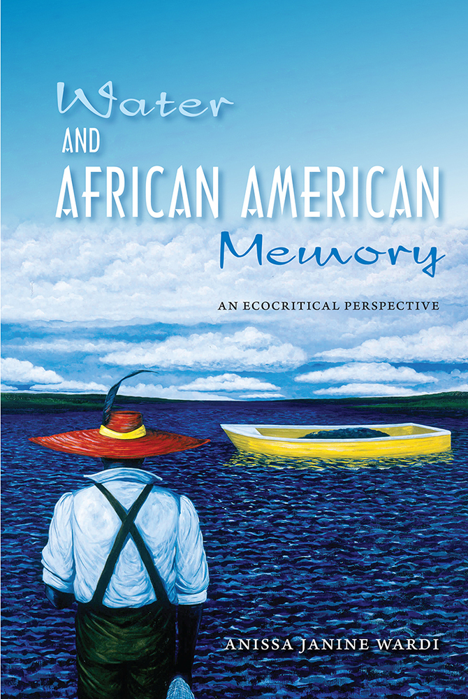 Water and African American Memory: An Ecocritical Perspective ANISSA J. WARDI