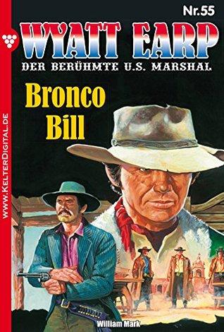Wyatt Earp 55 - Western: Bronco Bill  by  William Mark