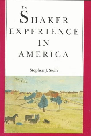 The Shaker Experience In America: A History Of The United Society Of Believers Stephen J. Stein