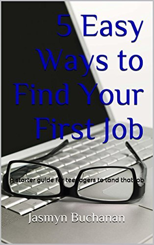 5 Easy Ways to Find Your First Job: A starter guide for teenagers to land that job (Youth Employment Series Book 1) Jasmyn Buchanan