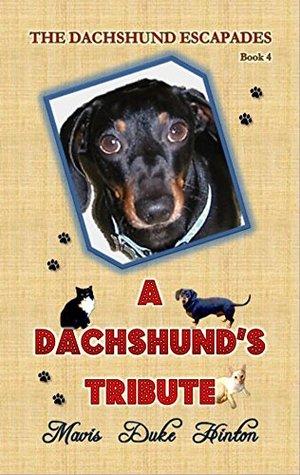 A Dachshunds Tribute (The Dachshund Escapades Book 4) Mavis Duke Hinton