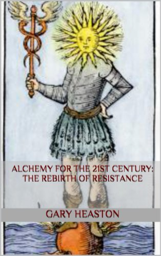 Alchemy For The 21st Century: The Rebirth of Resistance  by  Gary Heaston