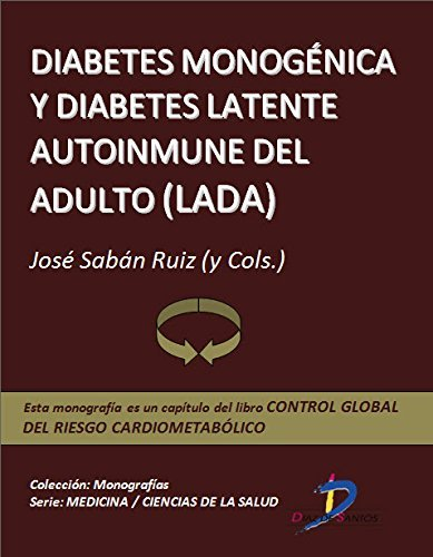 Diabetes monogénica y Diabetes Latente Autoinmune del Adulto (LADA) (Capítulo del libro Control global del riesgo cardiometabólico ): 1 José Sabán Ruiz