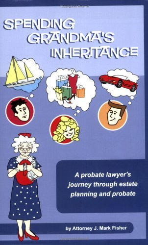 Spending Grandmas Inheritance  by  J. Mark Fisher