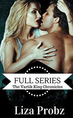 The Vartik King Chronicles: The Complete Series: (An Alpha Alien Romance Serial) (The Vartik Chronicles Book 1) Liza Probz