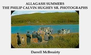 Allagash Summers: The Philip Calvin Hughey Sr. Photographs  by  Darrell McBreairty