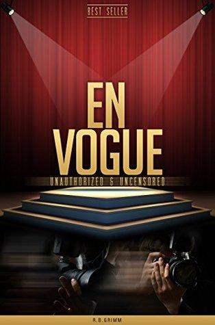 En Vogue Unauthorized & Uncensored R.B. Grimm