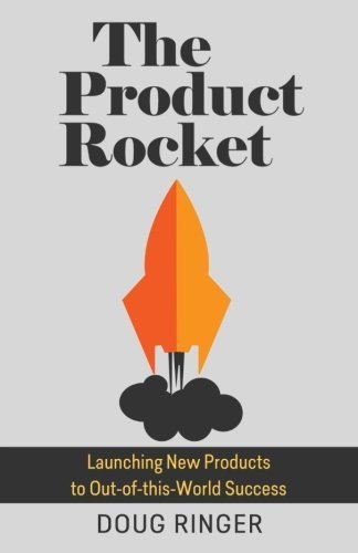 The Product Rocket: Launching New Products to Out-Of-This-World Success  by  Mr Doug Ringer