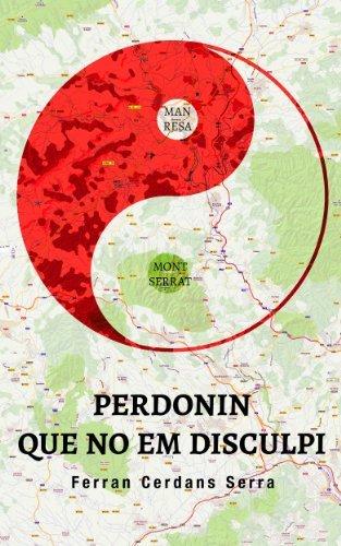 Perdonin que no em disculpi: Una col·lecció de contes curts  by  Ferran Cerdans Serra