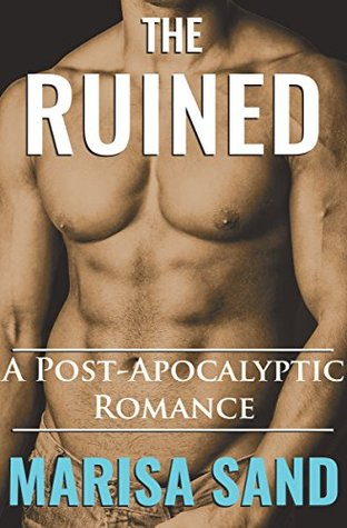The Ruined: A Post-Apocalyptic Romance (The Ruined Series Book 1) Marisa Sand