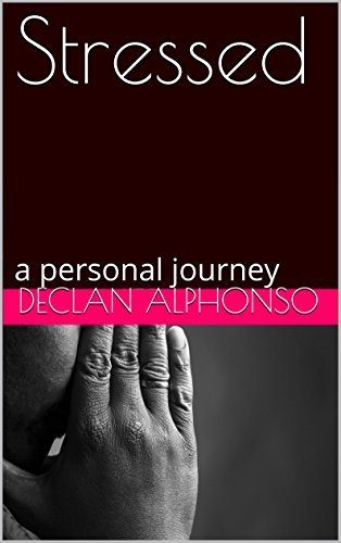 Stressed: a personal journey  by  declan alphonso