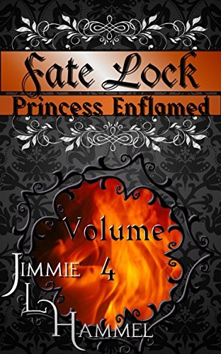 Fate Lock: Volume 4: Princess Enflamed  by  Jimmie L Hammel