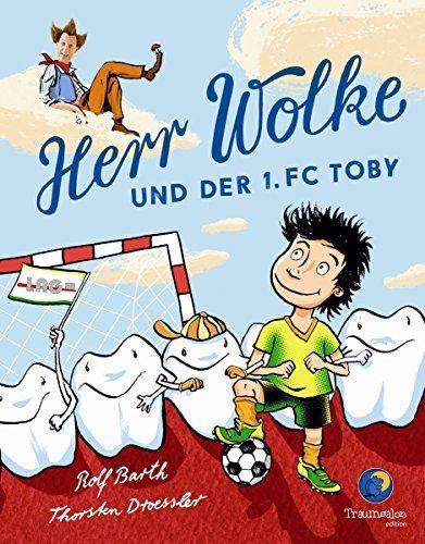 Herr Wolke und der 1. FC Toby  by  Rolf Barth