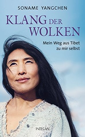 Klang der Wolken: Mein Weg aus Tibet zu mir selbst  by  Soname Yangchen