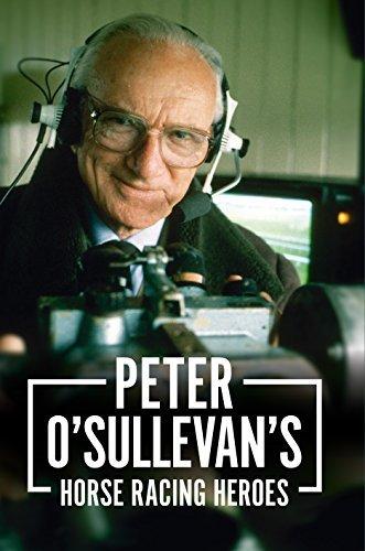 Peter OSullevans Horse Racing Heroes Sir Peter OSullevan
