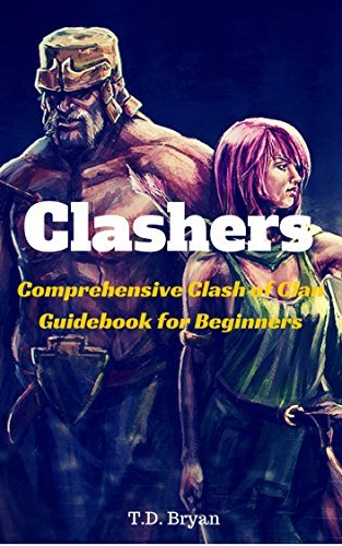 Clashers - Comprehensive Clash of Clans Guidebook for Beginners  by  T.D. Bryan