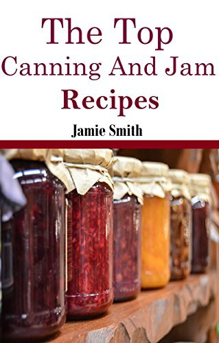 Jam and Canning Recipes: The Top Jam and Canning Recipes Jamie Smith