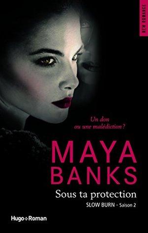 Slow Burn Saison 2 Sous ta protection  by  Maya Banks