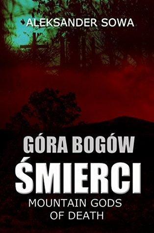 Mountain Gods of Death GORA BOGOW SMIERCI English/Polish Edition: Bilingual Edition - Wydanie Dwujezyczne  by  Aleksander Sowa