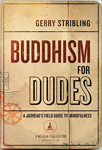 Buddhism for Dudes: A Jarheads Field Guide to Mindfulness Gerry  Stribling