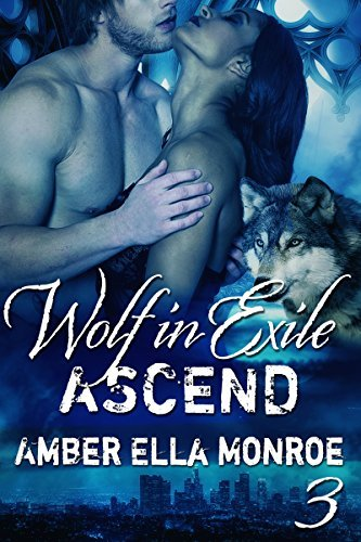 Ascend (Wolf in Exile Part III): Werewolf Shifter/Vampire Paranormal Romance  by  Amber Ella Monroe