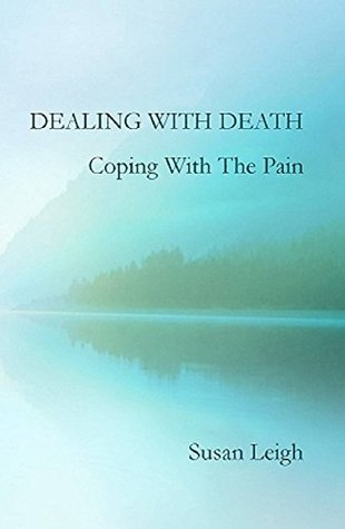 Dealing with Death, Coping with the Pain Susan Leigh