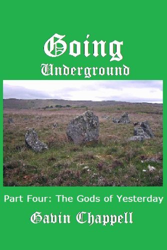 The Gods of Yesterday (Going Underground Book 4) Gavin Chappell