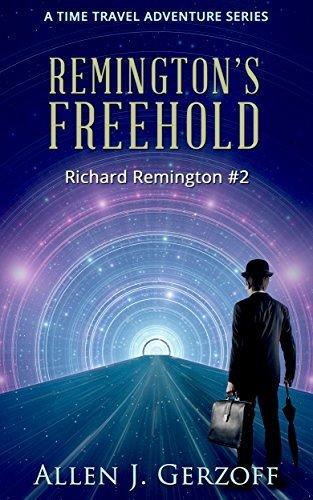 REMINGTONS FREEHOLD: A Time Travel Adventure (Richard Remington Book 2)  by  Allen J. Gerzoff