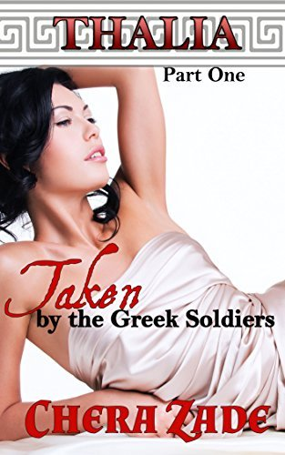 Taken  by  the Greek Soldiers: Historical Group Ménage (Thalia Book 1) by Chera Zade