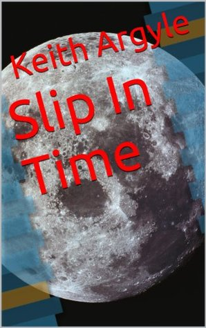 Slip In Time  by  Keith Argyle