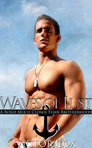 Waves of Lust: A Bond Much Closer Than Brotherhood  by  Victor Cox