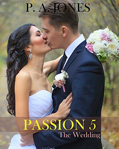 Passion 5: The Wedding (Passion Series)  by  P.A.   Jones