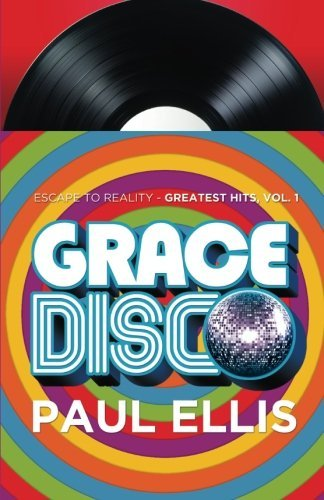 Grace Disco: Escape to Reality Greatest Hits, Volume 1  by  Paul Ellis