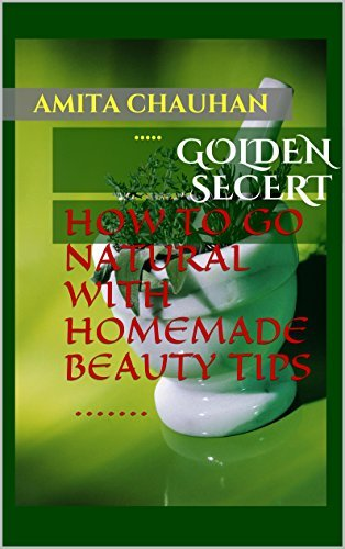 GOLDEN SECRETS: HOW TO GO NATURAL WITH HOMEMADE BEAUTY TIPS ....  by  Amita Chauhan