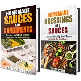 Homemade Dressings and Sauces Box Set: Over 45 World Famous Recipes to Spice up Your Meals!  by  Jessica Meyers