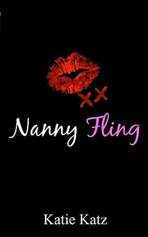 Nanny Fling: a BBW Nannys Tryst with Hollywoods Most Famous Movie Star (Naughty Flings Book 1) Katie Katz
