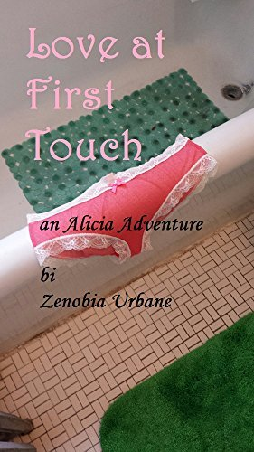 Love At First Touch: a Cross Dressers Dream (Alicias Adventures Book 2)  by  Zenobia Urbane