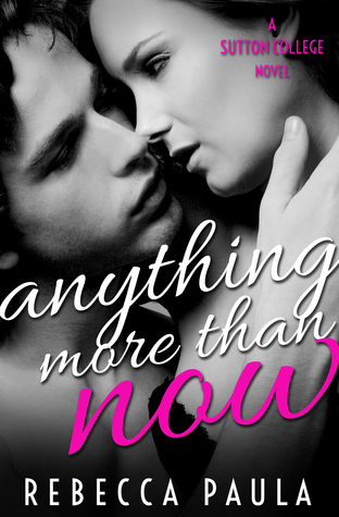 Anything More Than Now (Sutton College #2)  by  Rebecca Paula