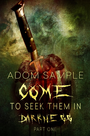 Come To Seek Them in Darkness - Part One  by  Adom Sample