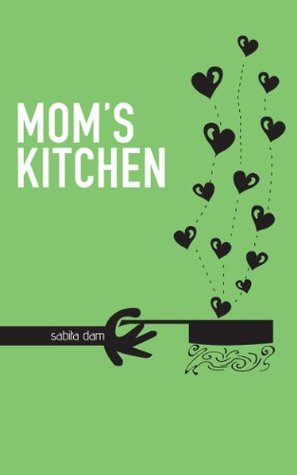 Moms Kitchen: A culinary compilation from an Indian mothers kitchen  by  Sabita Dam