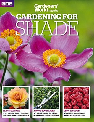 Gardening for SHADE  by  BBC Gardeners World magazine by Tamsin Hope Thomson