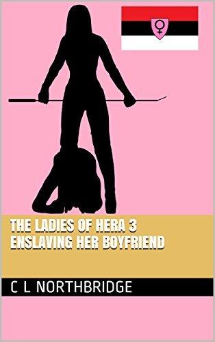 Enslaving her boyfriend (The Ladies of Hera Book 3)  by  C L Northbridge