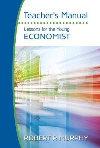 Lessons for the Young Economist Teachers Manual  by  Robert P. Murphy