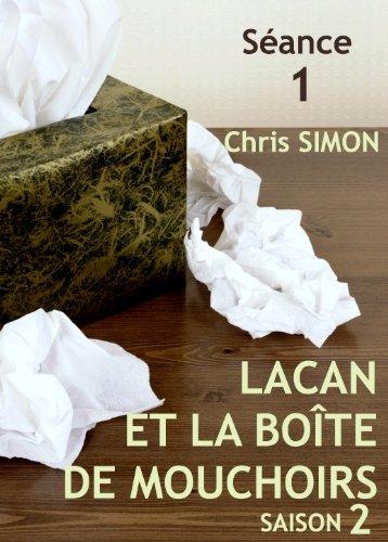 Séance 1 - Lacan et la boîte de mouchoirs: SAISON 2 Chris Simon