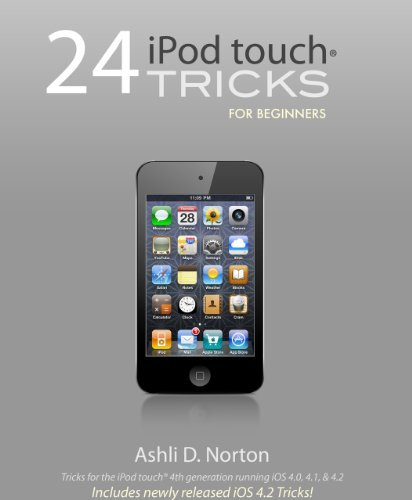 24 iPod touch® Tricks for Beginners  by  Ashli Norton