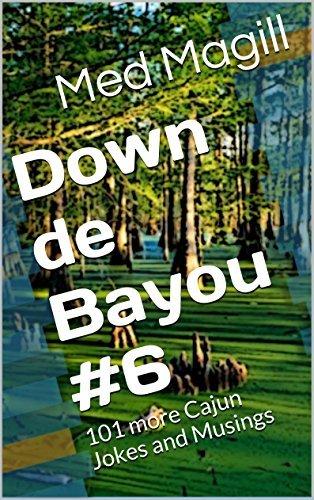 Down de Bayou #6: 101 more Cajun Jokes and Musings  by  Med Magill