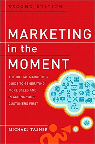 Marketing in the Moment: The Digital Marketing Guide to Generating More Sales and Reaching Your Customers First (2nd Edition) Michael Tasner